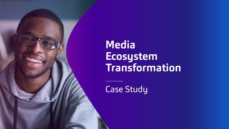 Media Ecosystem Transformation Case Study
